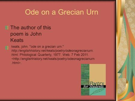 Ode on a Grecian Urn The author of this poem is John Keats keats, john. ode on a grecian urn.