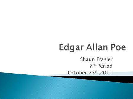 Shaun Frasier 7 th Period October 25 th,2011. Born on :January 19 th,1809 Died on : October 7 th,1849 Edgar Allan Poe  t.wikispaces.com/