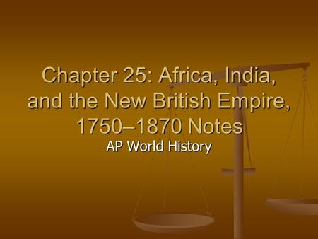 Chapter 25: Africa, India, and the New British Empire, 1750–1870 Notes