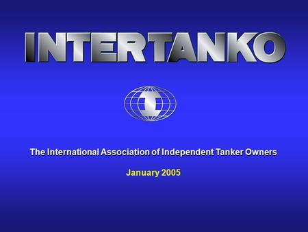 The International Association of Independent Tanker Owners January 2005.