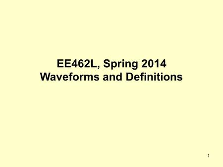 1 EE462L, Spring 2014 Waveforms and Definitions. 2 Instantaneous power p(t) flowing into the box Circuit in a box, two wires +−+− Circuit in a box, three.
