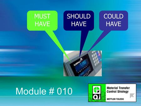 MUST HAVE SHOULD HAVE COULD HAVE Module # 010. Qi Hardware Objectives Recognize hardware Know how to interface to field equipment Know the 4 different.