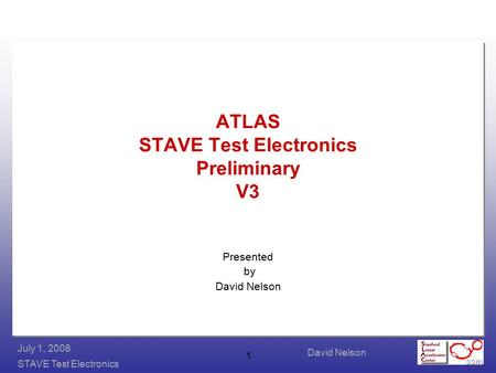 David Nelson STAVE Test Electronics July 1, 2008 1 ATLAS STAVE Test Electronics Preliminary V3 Presented by David Nelson.
