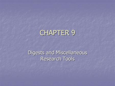 CHAPTER 9 Digests and Miscellaneous Research Tools.