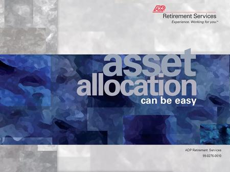 ADP Retirement Services 99-0276-0610. Review your account Determine the asset allocation that is right for you Asset allocation the easy way Rebalance.