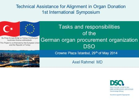 Tasks and responsibilities of the German organ procurement organization DSO Technical Assistance for Alignment in Organ Donation 1st International Symposium.