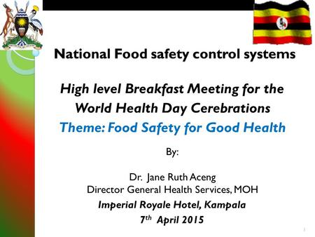 I National Food safety control systems High level Breakfast Meeting for the World Health Day Cerebrations Theme: Food Safety for Good Health By: Dr. Jane.