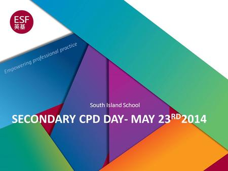 Empowering professional practice SECONDARY CPD DAY- MAY 23 RD 2014 South Island School.