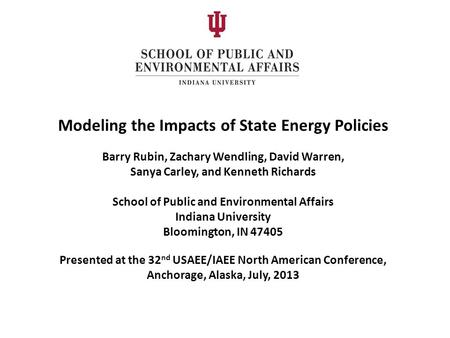 Modeling the Impacts of State Energy Policies Barry Rubin, Zachary Wendling, David Warren, Sanya Carley, and Kenneth Richards School of Public and Environmental.