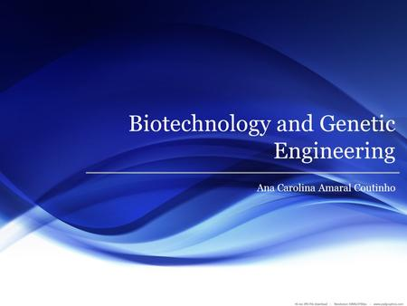 Biotechnology and Genetic Engineering Ana Carolina Amaral Coutinho.