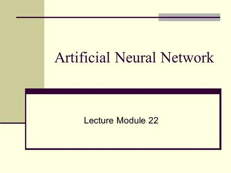 Artificial Neural Network Lecture Module 22. Neural Networks ●Artificial neural network (ANN) is a machine learning approach that models human brain and.