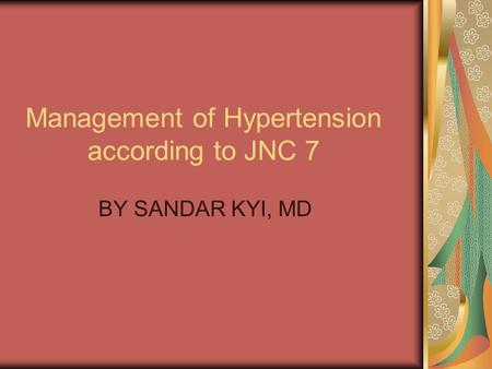 Management of Hypertension according to JNC 7 BY SANDAR KYI, MD.