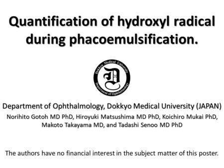 Quantification of hydroxyl radical during phacoemulsification. Department of Ophthalmology, Dokkyo Medical University (JAPAN) Norihito Gotoh MD PhD, Hiroyuki.