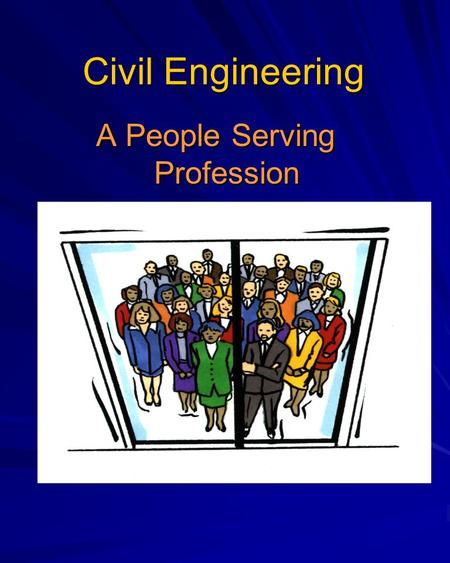 Civil Engineering A People Serving Profession. Civil Engineering Civil engineering focuses on the infrastructure of the world: Civil engineering focuses.