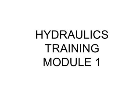 HYDRAULICS TRAINING MODULE 1. Hydraulic Systems  Transmit power from one point to another Pascal's Law  Pressure applied on a confined fluid is transmitted.