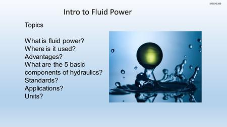 Intro to Fluid Power Topics What is fluid power? Where is it used?