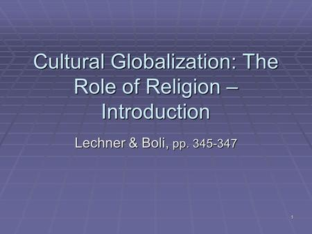 1 Cultural Globalization: The Role of Religion – Introduction Lechner & Boli, pp. 345-347.