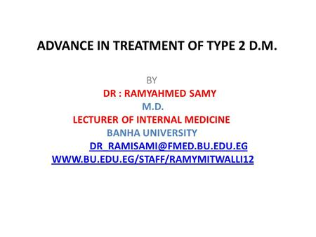ADVANCE IN TREATMENT OF TYPE 2 D.M. BY DR : RAMYAHMED SAMY M.D. LECTURER OF INTERNAL MEDICINE BANHA UNIVERSITY