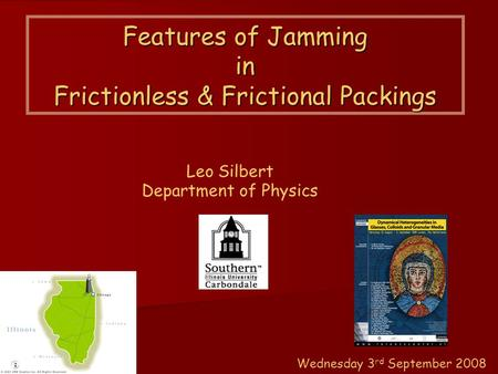 Features of Jamming in Frictionless & Frictional Packings Leo Silbert Department of Physics Wednesday 3 rd September 2008.