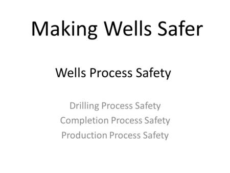 Making Wells Safer Wells Process Safety Drilling Process Safety