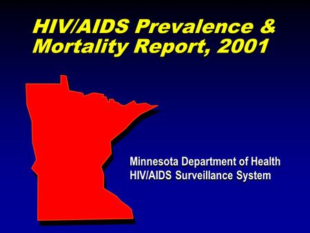 HIV/AIDS Prevalence & Mortality Report, 2001 Minnesota Department of Health HIV/AIDS Surveillance System Minnesota Department of Health HIV/AIDS Surveillance.
