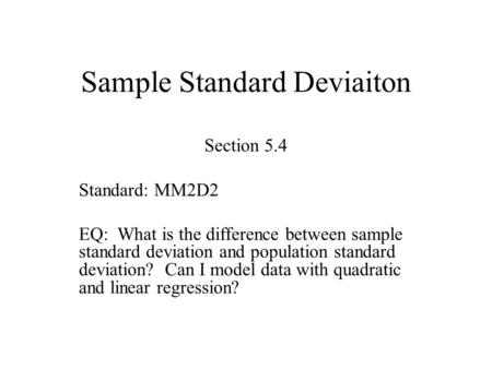 Sample Standard Deviaiton Section 5.4 Standard: MM2D2 EQ: What is the difference between sample standard deviation and population standard deviation? Can.