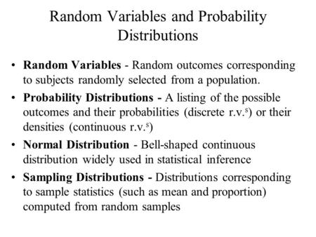 Random Variables and Probability Distributions Random Variables - Random outcomes corresponding to subjects randomly selected from a population. Probability.