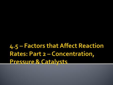  This section is a continuation of the discussion of the factors that affect rates of reactions.  Today we will focus on the 3 rd & 4 th factors that.