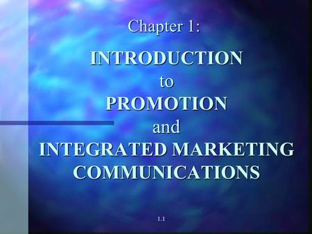 1.1 INTRODUCTION to PROMOTION and INTEGRATED MARKETING COMMUNICATIONS Chapter 1: