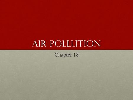 Air <strong>Pollution</strong> Chapter 18.