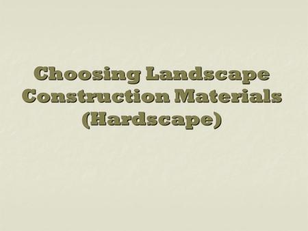 Choosing Landscape Construction Materials (Hardscape)