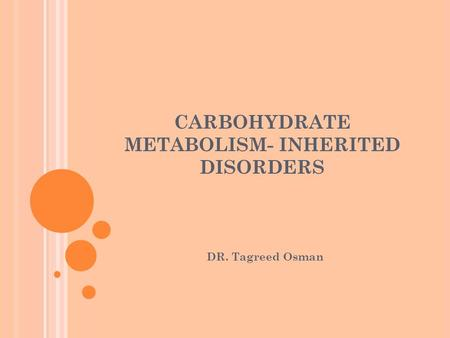 CARBOHYDRATE METABOLISM- INHERITED DISORDERS DR. Tagreed Osman.