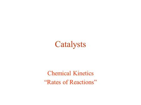 "Catalysts Chemical Kinetics ""Rates of Reactions""."