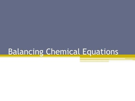 Balancing Chemical Equations. Writing Chemical Equations Reactant  Products Reactant – what you start with in a chemical reaction. It is on the left.