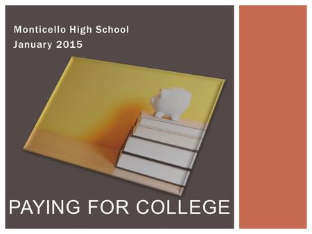 Monticello High School January 2015 PAYING FOR COLLEGE.