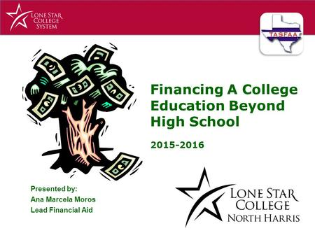 Presented by: Ana Marcela Moros Lead Financial Aid Financing A College Education Beyond High School 2015-2016.