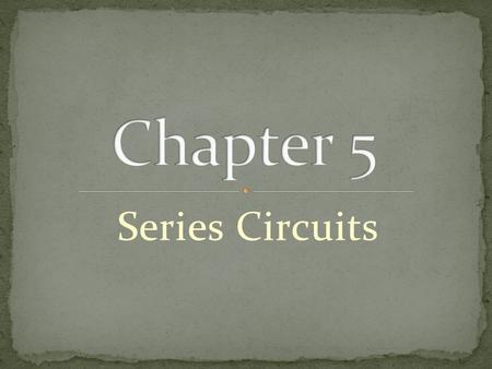 Series Circuits. Identify a series circuit Determine the current in a series circuit Determine total series resistance Apply Ohm's law in series circuits.