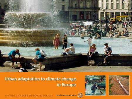 Urban adaptation to climate change in Europe André Jol, 12th EMS & 9th ECAC, 12 Sep 2012.
