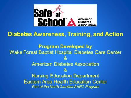 Diabetes Awareness, Training, and Action Program Developed by: Wake Forest Baptist Hospital Diabetes Care Center & American Diabetes Association & Nursing.