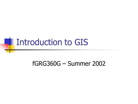 Introduction to GIS fGRG360G – Summer 2002. Geographic Information System Text Computer system GIS software Brainware Infrastructure Ray Hardware Software.