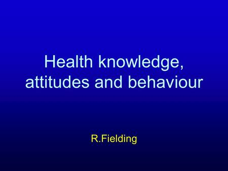 Health knowledge, attitudes and behaviour R.Fielding.
