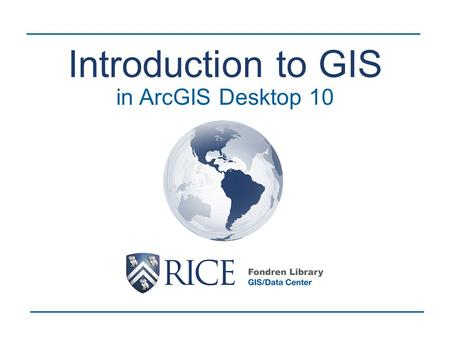 Introduction to GIS in ArcGIS Desktop 10. A computer-based system that stores geographically referenced data layers (features) and links it with non-graphic.