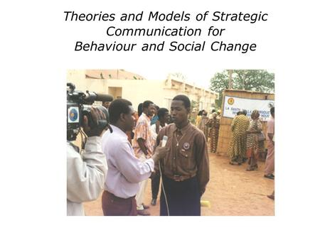 Theories and Models of Strategic Communication for Behaviour and Social Change.