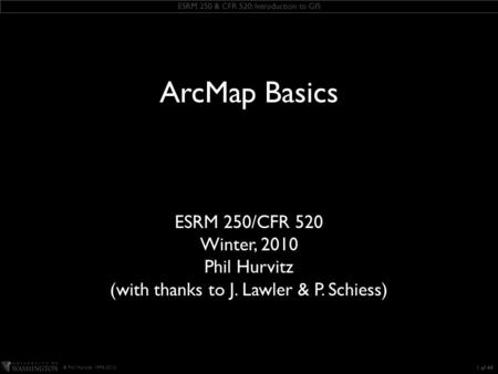 ESRM 250 & CFR 520: Introduction to GIS © Phil Hurvitz, 1999-2010 KEEP THIS TEXT BOX this slide includes some ESRI fonts. when you save this presentation,