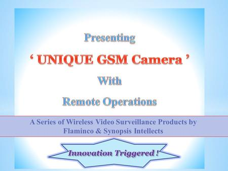 A Series of Wireless Video Surveillance Products by Flaminco & Synopsis Intellects Innovation Triggered !