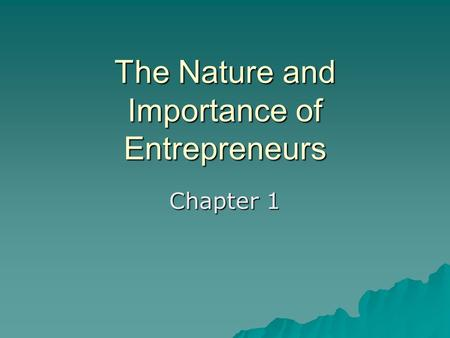 The Nature and Importance <strong>of</strong> <strong>Entrepreneurs</strong>