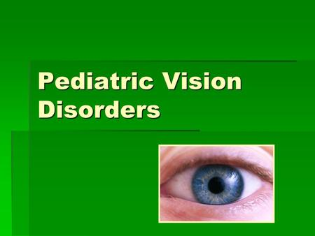Pediatric Vision Disorders. Why screen for visual impairments?  Approximately 1 in 20 preschoolers and 1 in 4 school age children have a vision impairment.