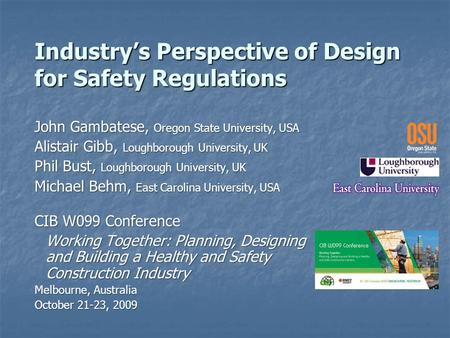 Industry's Perspective of Design for Safety Regulations John Gambatese, Oregon State University, USA Alistair Gibb, Loughborough University, UK Phil Bust,