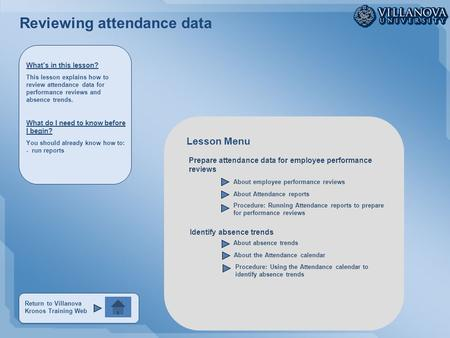 Return to Villanova Kronos Training Web Reviewing attendance data Identify absence trends Prepare attendance data for employee performance reviews About.