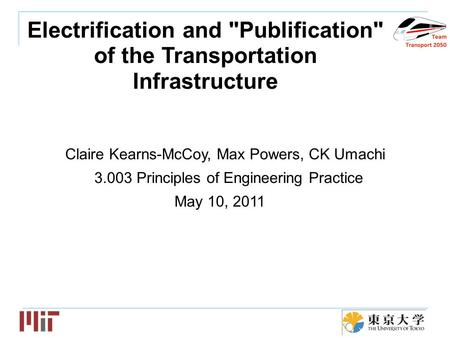 Team logo Electrification and Publification of the Transportation Infrastructure Claire Kearns-McCoy, Max Powers, CK Umachi 3.003 Principles of Engineering.